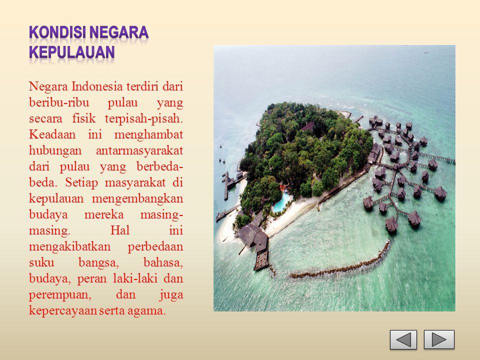 Negara Indonesia terdiri dari beribu-ribu pulau yang secara fisik terpisah-pisah. Keadaan ini menghambat hubungan antarmasyarakat dari pulau yang berb
