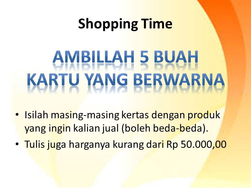 Shopping Time Isilah masing-masing kertas dengan produk yang ingin kalian jual (boleh beda-beda). Tulis juga harganya kurang dari Rp 50.000,00