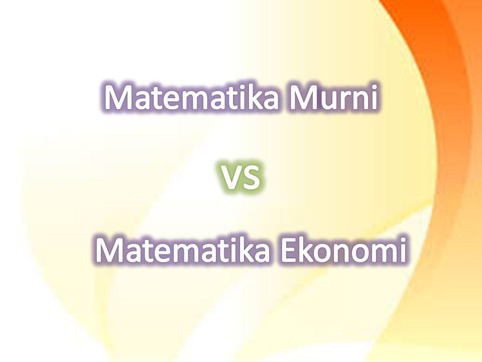 Matematika Tidak terlalu banyak perbedaan Matematika murni  mempelajari matematika terapan.