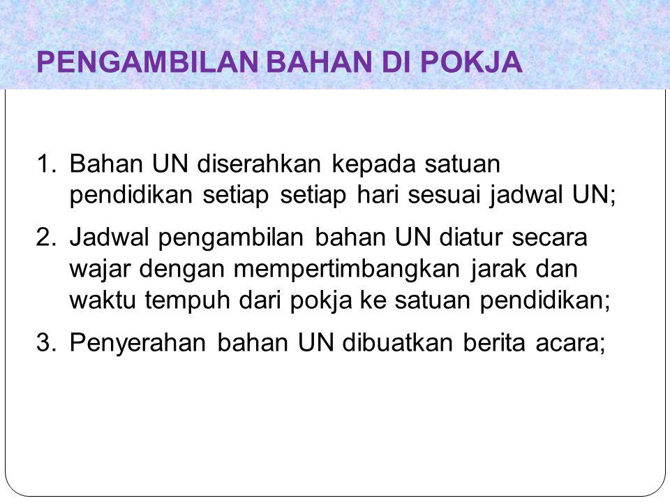 PENGAMBILAN BAHAN DI POKJA 1.Bahan UN diserahkan kepada satuan pendidikan setiap setiap hari sesuai jadwal UN; 2.Jadwal pengambilan bahan UN diatur se