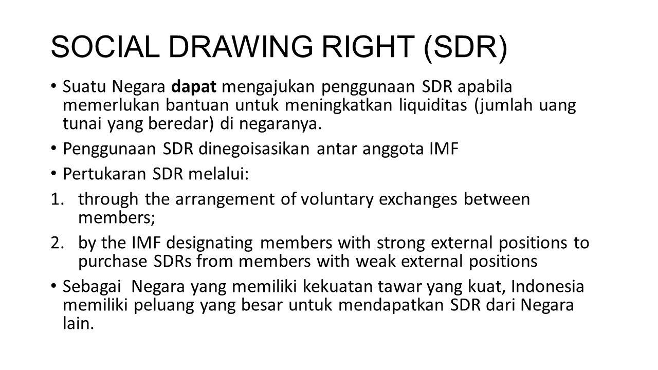 SOCIAL DRAWING RIGHT (SDR) Suatu Negara dapat mengajukan penggunaan SDR apabila memerlukan bantuan untuk meningkatkan liquiditas (jumlah uang tunai ya