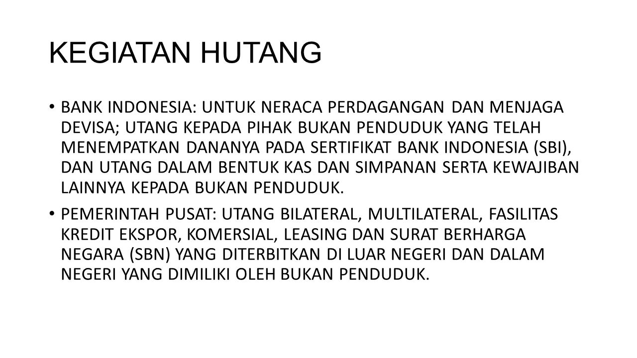 KEGIATAN HUTANG BANK INDONESIA: UNTUK NERACA PERDAGANGAN DAN MENJAGA DEVISA; UTANG KEPADA PIHAK BUKAN PENDUDUK YANG TELAH MENEMPATKAN DANANYA PADA SER
