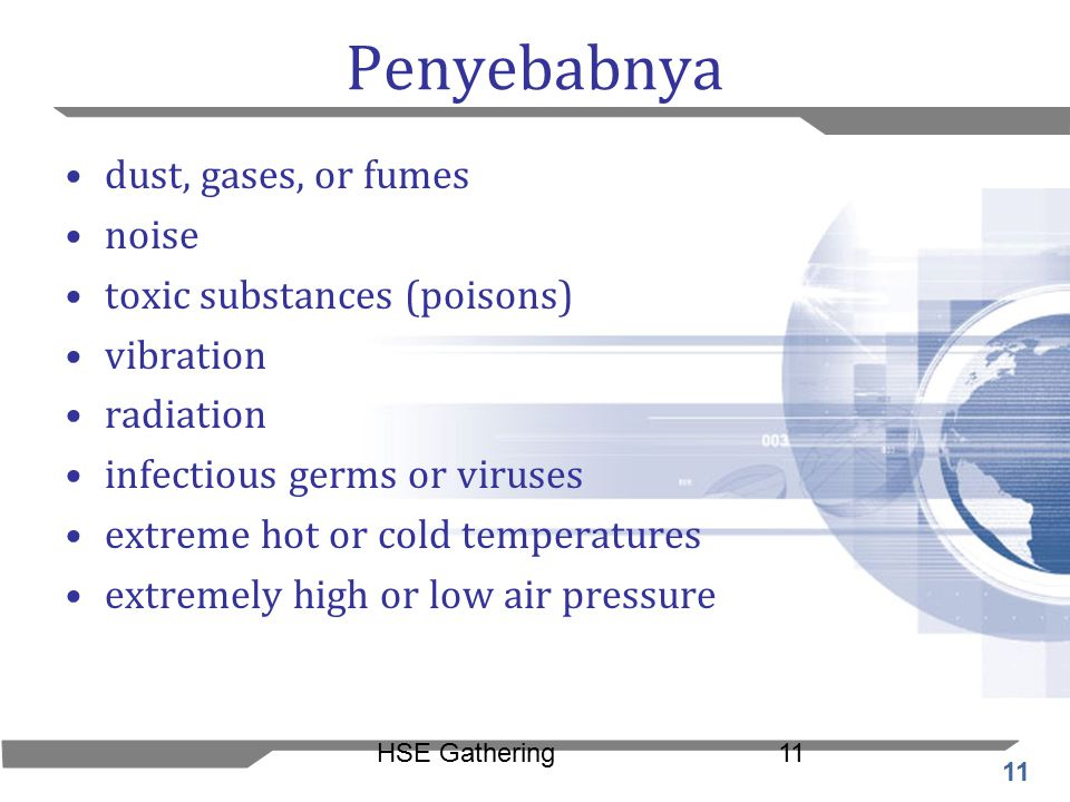 11 HSE Gathering11 Penyebabnya dust, gases, or fumes noise toxic substances (poisons) vibration radiation infectious germs or viruses extreme hot or c