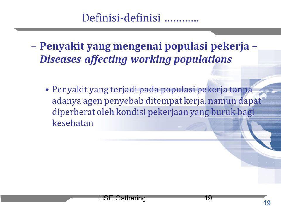 19 HSE Gathering19 Definisi-definisi ………… –Penyakit yang mengenai populasi pekerja – Diseases affecting working populations Penyakit yang terjadi pada