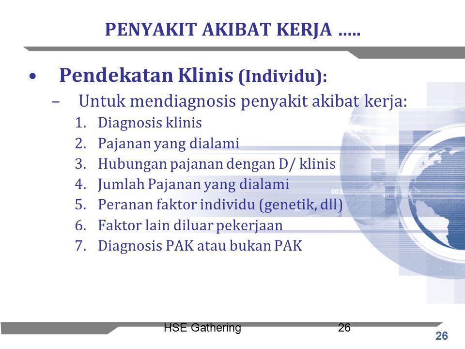 26 HSE Gathering26 PENYAKIT AKIBAT KERJA ….. Pendekatan Klinis (Individu): –Untuk mendiagnosis penyakit akibat kerja: 1.Diagnosis klinis 2.Pajanan yan