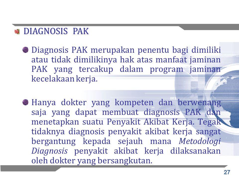 27 Diagnosis PAK merupakan penentu bagi dimiliki atau tidak dimilikinya hak atas manfaat jaminan PAK yang tercakup dalam program jaminan kecelakaan ke