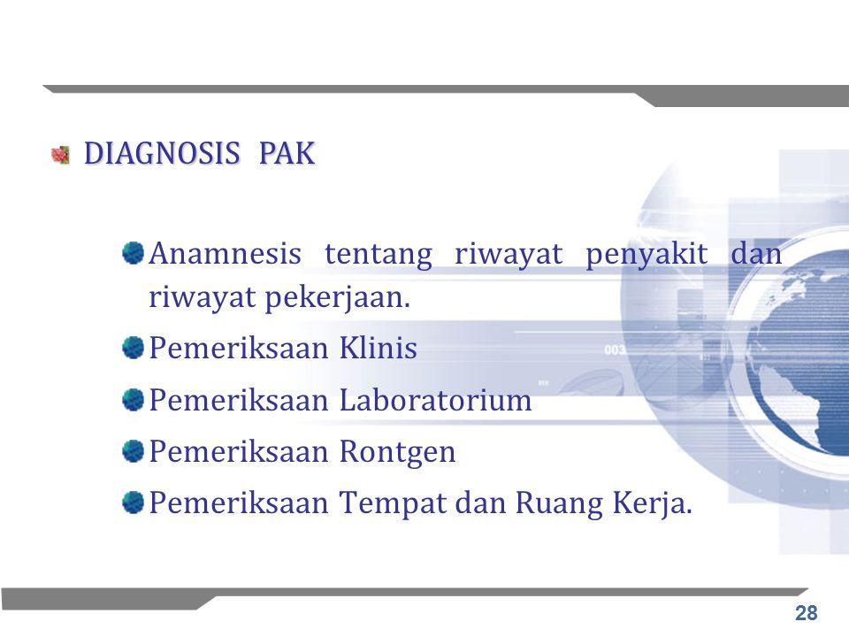 28 Anamnesis tentang riwayat penyakit dan riwayat pekerjaan. Pemeriksaan Klinis Pemeriksaan Laboratorium Pemeriksaan Rontgen Pemeriksaan Tempat dan Ru