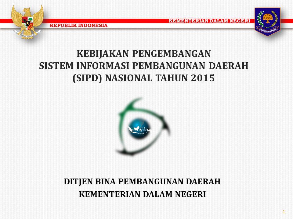 KEMENTERIAN DALAM NEGERI REPUBLIK INDONESIA 1 KEBIJAKAN PENGEMBANGAN SISTEM INFORMASI PEMBANGUNAN DAERAH (SIPD) NASIONAL TAHUN 2015 DITJEN BINA PEMBAN