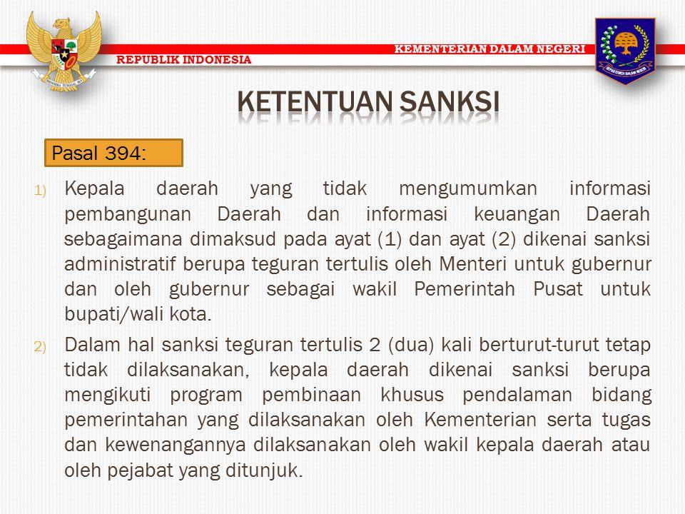 KEMENTERIAN DALAM NEGERI REPUBLIK INDONESIA Pasal 394: 1) Kepala daerah yang tidak mengumumkan informasi pembangunan Daerah dan informasi keuangan Dae
