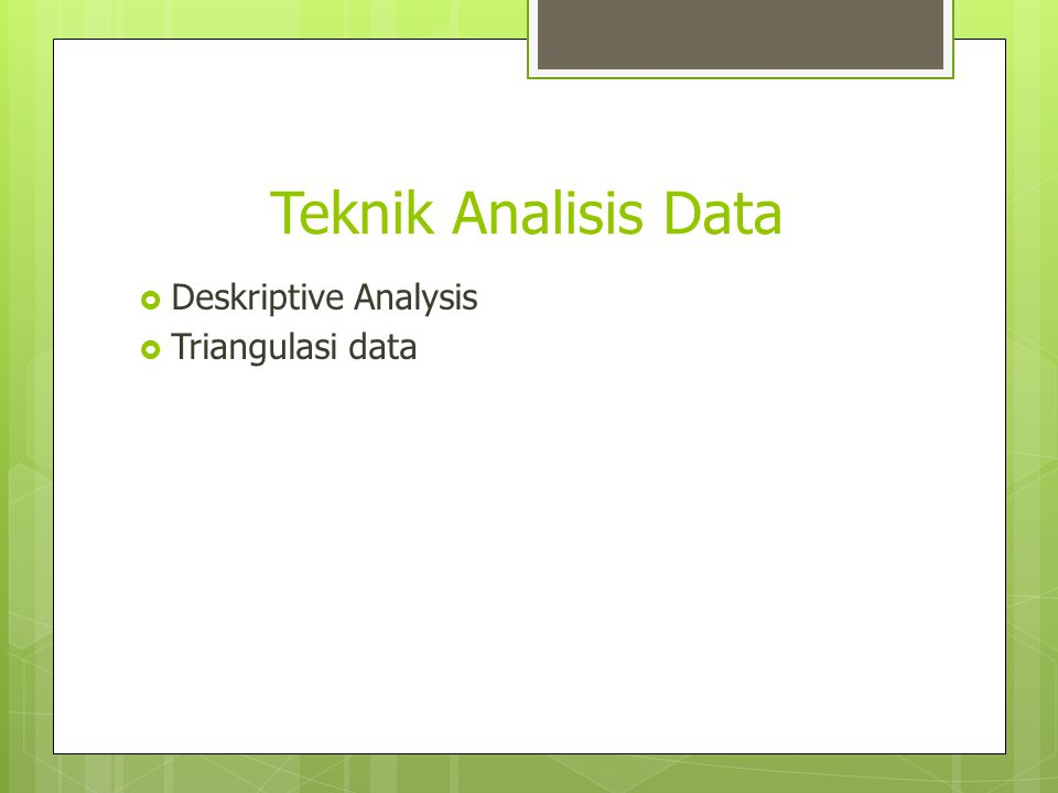 Teknik Analisis Data  Deskriptive Analysis  Triangulasi data
