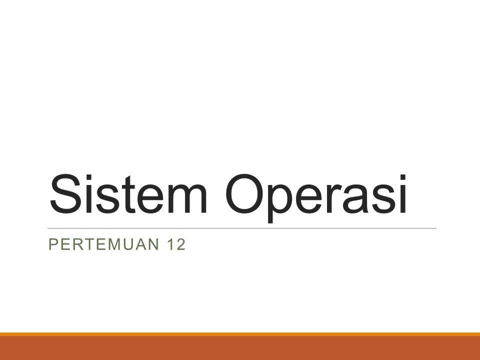 Sistem Operasi PERTEMUAN 12