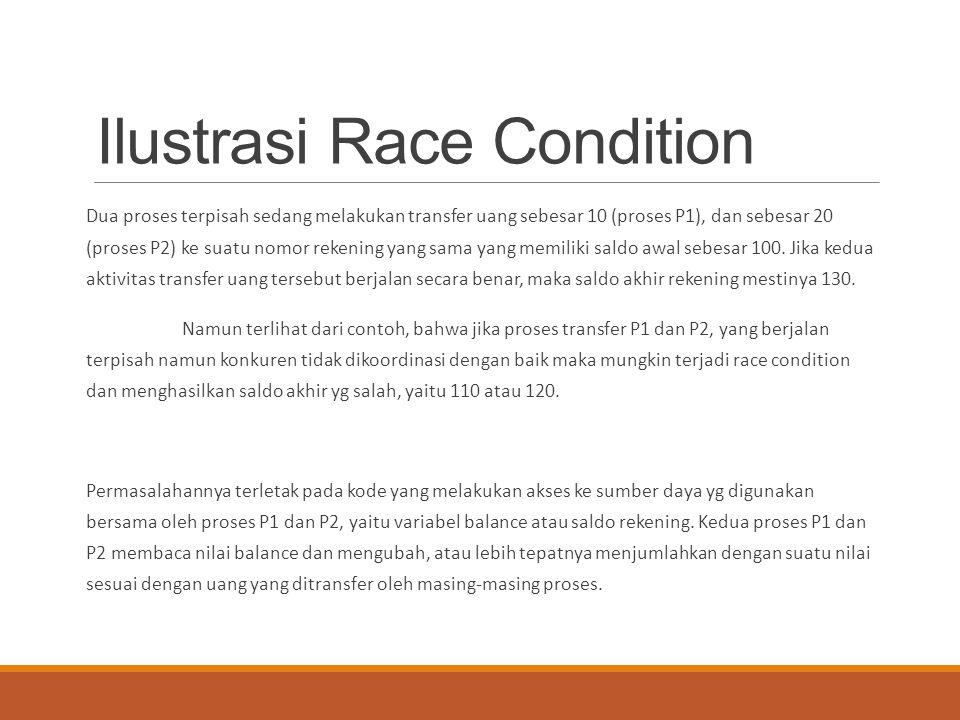 Ilustrasi Race Condition Dua proses terpisah sedang melakukan transfer uang sebesar 10 (proses P1), dan sebesar 20 (proses P2) ke suatu nomor rekening