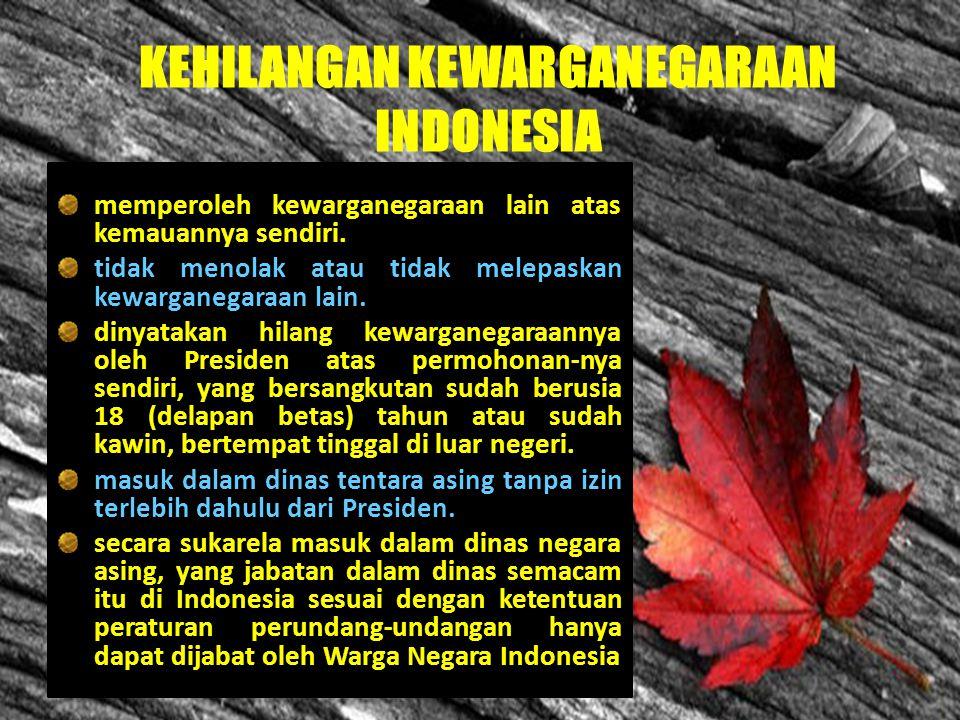 Bangsa lain dapat menjadi WNI bila : Bertempat tinggal di Indonesia Mengakui Indonesia sebagai tanah air Besikap setia pada NKRI NATURALISASI