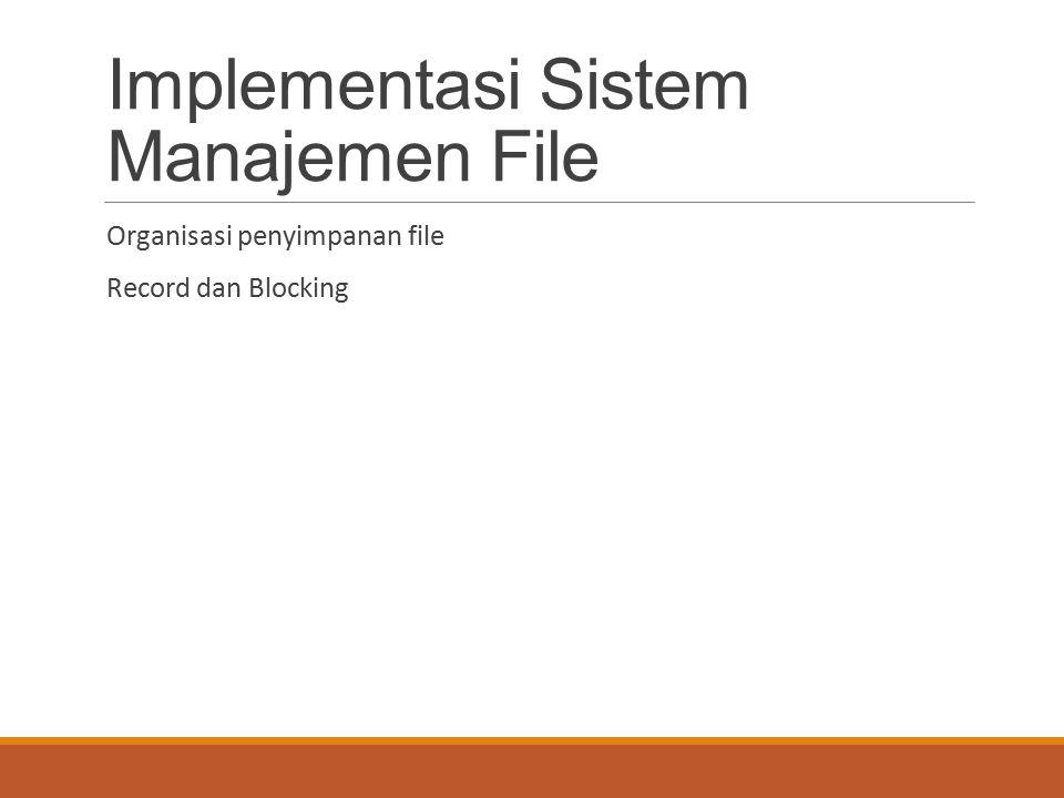 Implementasi Sistem Manajemen File Organisasi penyimpanan file Record dan Blocking
