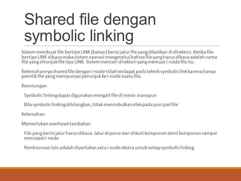 Shared file dengan symbolic linking Sistem membuat file bertipe LINK (kaitan) berisi jalur file yang dikaitkan di direktori. Ketika file bertipe LINK