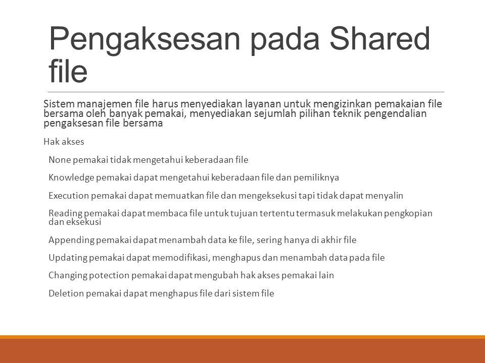 Pengaksesan pada Shared file Sistem manajemen file harus menyediakan layanan untuk mengizinkan pemakaian file bersama oleh banyak pemakai, menyediakan
