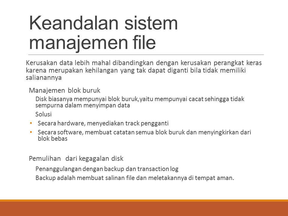 Keandalan sistem manajemen file Kerusakan data lebih mahal dibandingkan dengan kerusakan perangkat keras karena merupakan kehilangan yang tak dapat di