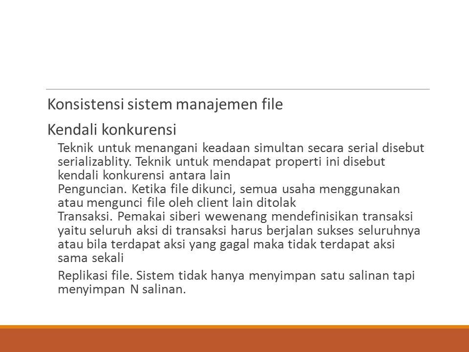 Konsistensi sistem manajemen file Kendali konkurensi Teknik untuk menangani keadaan simultan secara serial disebut serializablity. Teknik untuk mendap