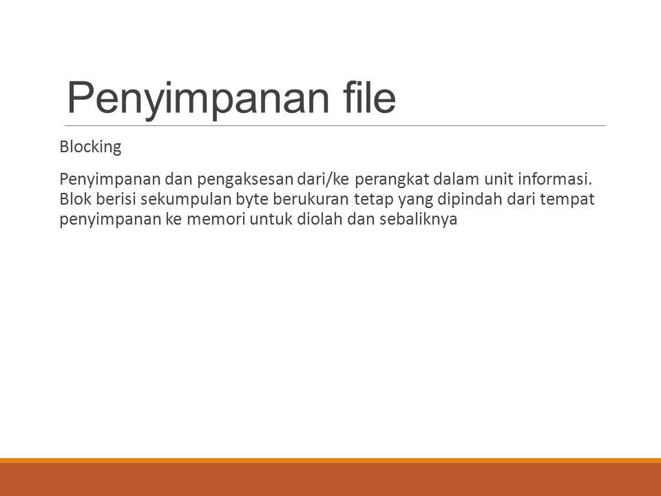 Penyimpanan file Blocking Penyimpanan dan pengaksesan dari/ke perangkat dalam unit informasi. Blok berisi sekumpulan byte berukuran tetap yang dipinda