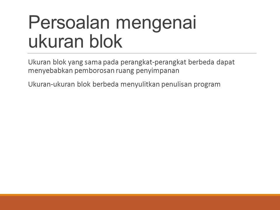 Persoalan mengenai ukuran blok Ukuran blok yang sama pada perangkat-perangkat berbeda dapat menyebabkan pemborosan ruang penyimpanan Ukuran-ukuran blo