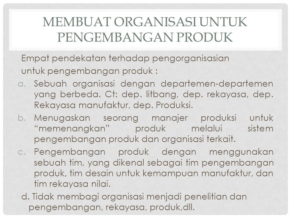 MEMBUAT ORGANISASI UNTUK PENGEMBANGAN PRODUK Empat pendekatan terhadap pengorganisasian untuk pengembangan produk : a.Sebuah organisasi dengan departe