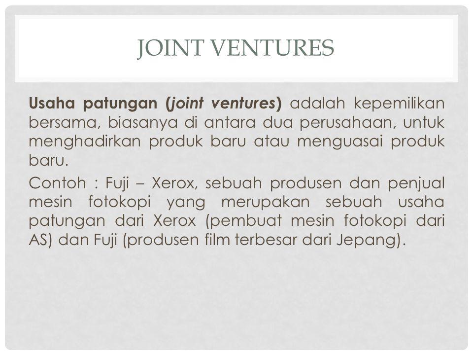 JOINT VENTURES Usaha patungan ( joint ventures ) adalah kepemilikan bersama, biasanya di antara dua perusahaan, untuk menghadirkan produk baru atau me