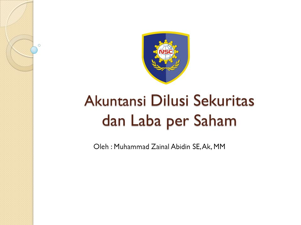 Akuntansi Dilusi Sekuritas dan Laba per Saham Oleh : Muhammad Zainal Abidin SE, Ak, MM