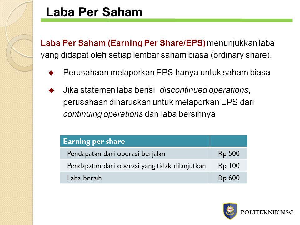 Laba Per Saham (Earning Per Share/EPS) menunjukkan laba yang didapat oleh setiap lembar saham biasa (ordinary share).  Perusahaan melaporkan EPS hany