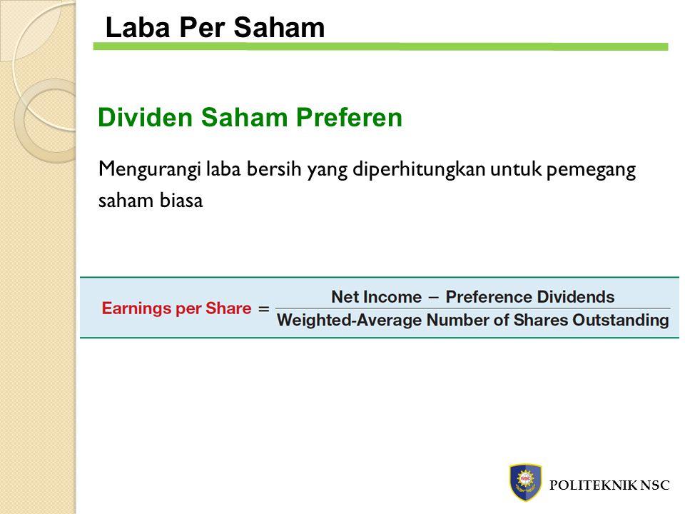 Dividen Saham Preferen Mengurangi laba bersih yang diperhitungkan untuk pemegang saham biasa POLITEKNIK NSC Laba Per Saham