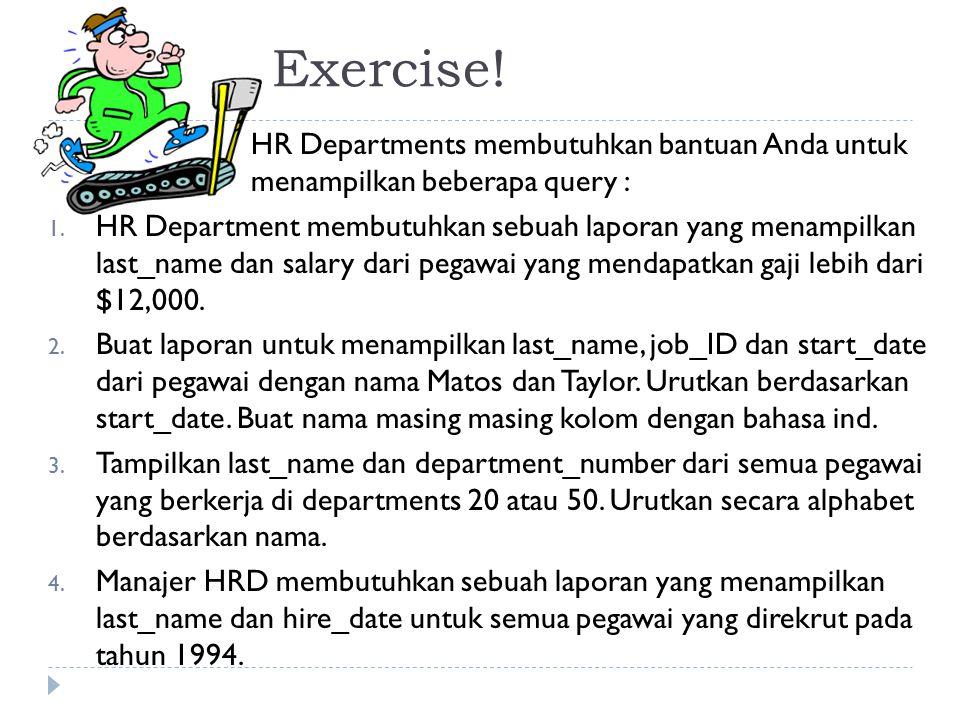 Exercise. HR Departments membutuhkan bantuan Anda untuk menampilkan beberapa query : 1.