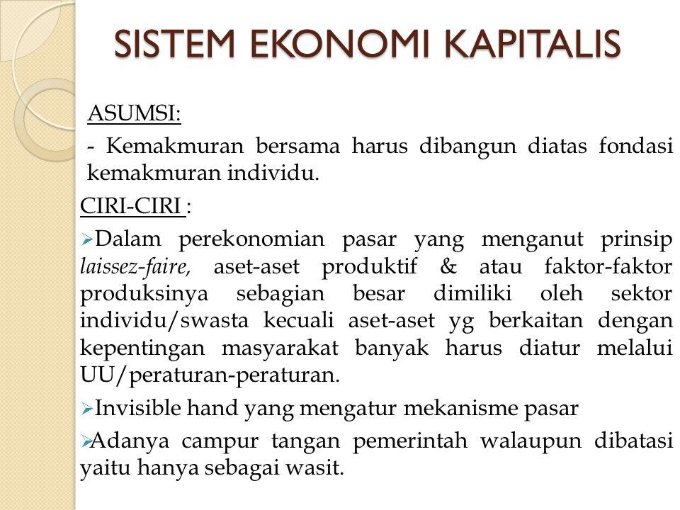 SISTEM EKONOMI KAPITALIS ASUMSI: - Kemakmuran bersama harus dibangun diatas fondasi kemakmuran individu. CIRI-CIRI :  Dalam perekonomian pasar yang m