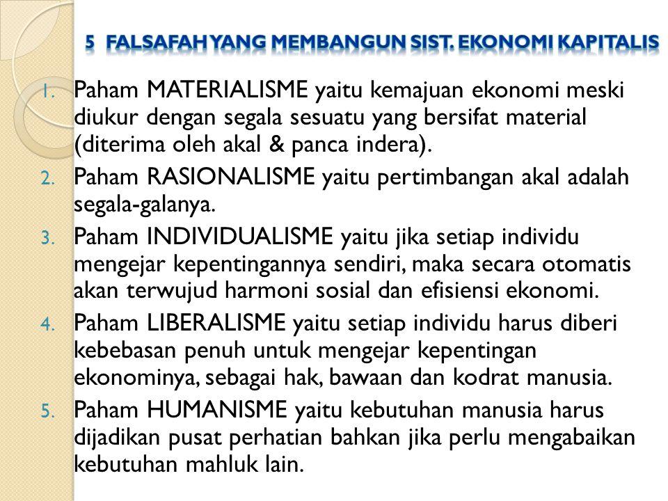 1. Paham MATERIALISME yaitu kemajuan ekonomi meski diukur dengan segala sesuatu yang bersifat material (diterima oleh akal & panca indera). 2. Paham R