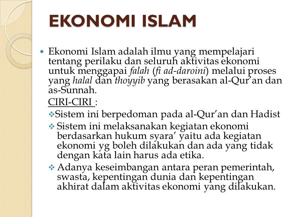 EKONOMI ISLAM Ekonomi Islam adalah ilmu yang mempelajari tentang perilaku dan seluruh aktivitas ekonomi untuk menggapai falah ( fi ad-daroini ) melalu