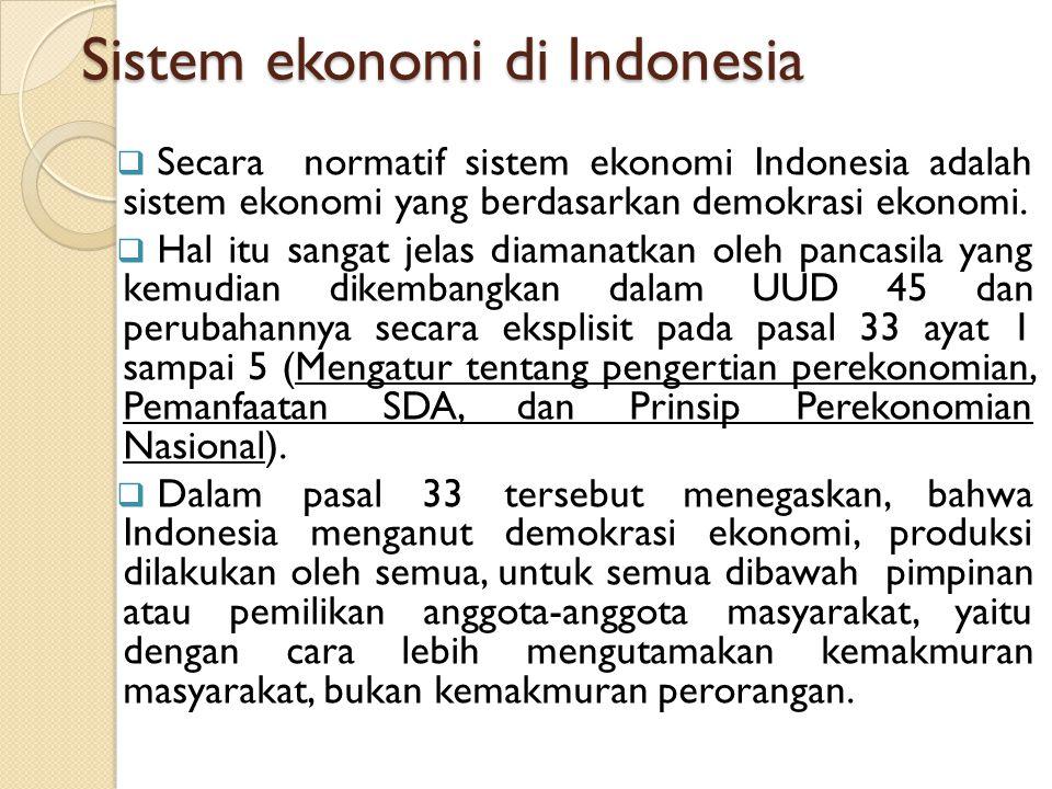 Sistem ekonomi di Indonesia  Secara normatif sistem ekonomi Indonesia adalah sistem ekonomi yang berdasarkan demokrasi ekonomi.  Hal itu sangat jela