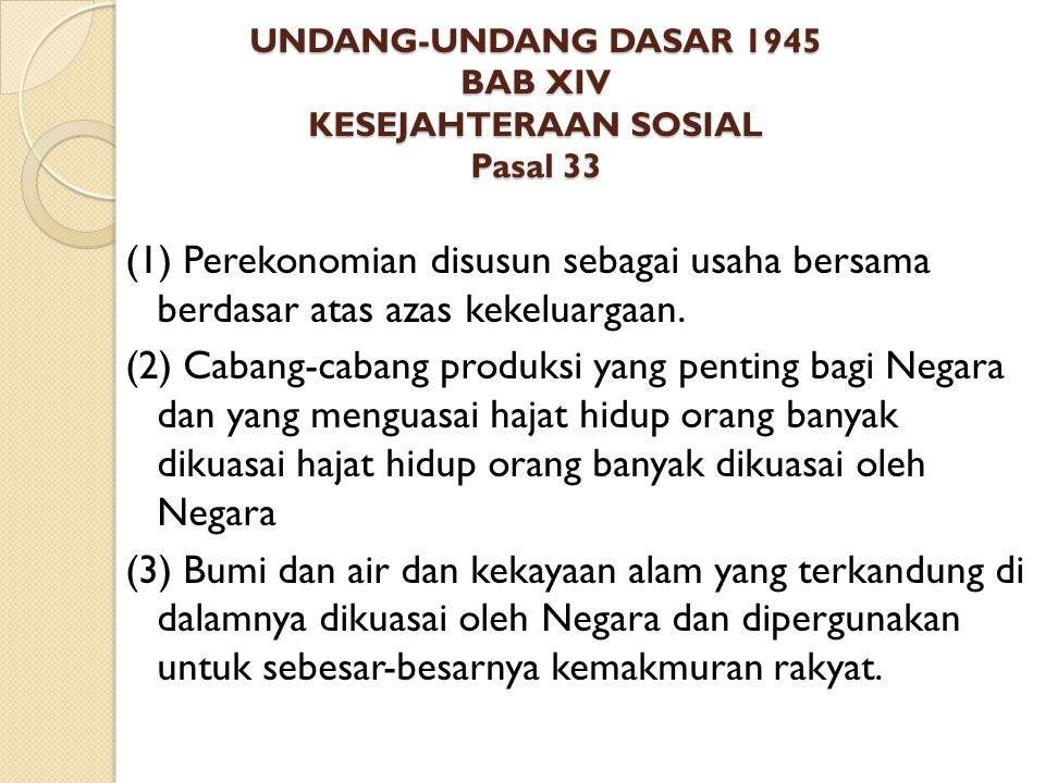 UNDANG-UNDANG DASAR 1945 BAB XIV KESEJAHTERAAN SOSIAL Pasal 33 (1) Perekonomian disusun sebagai usaha bersama berdasar atas azas kekeluargaan. (2) Cab
