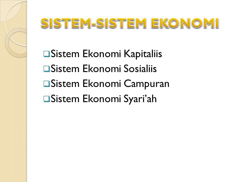  Sistem Ekonomi Kapitaliis  Sistem Ekonomi Sosialiis  Sistem Ekonomi Campuran  Sistem Ekonomi Syari'ah