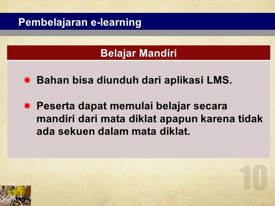 Pembelajaran e-learning Belajar Mandiri  Bahan bisa diunduh dari aplikasi LMS.  Peserta dapat memulai belajar secara mandiri dari mata diklat apapun