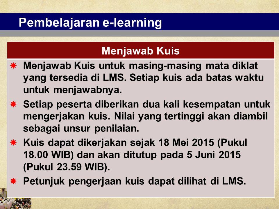 Pembelajaran e-learning Menjawab Kuis  Menjawab Kuis untuk masing-masing mata diklat yang tersedia di LMS. Setiap kuis ada batas waktu untuk menjawab