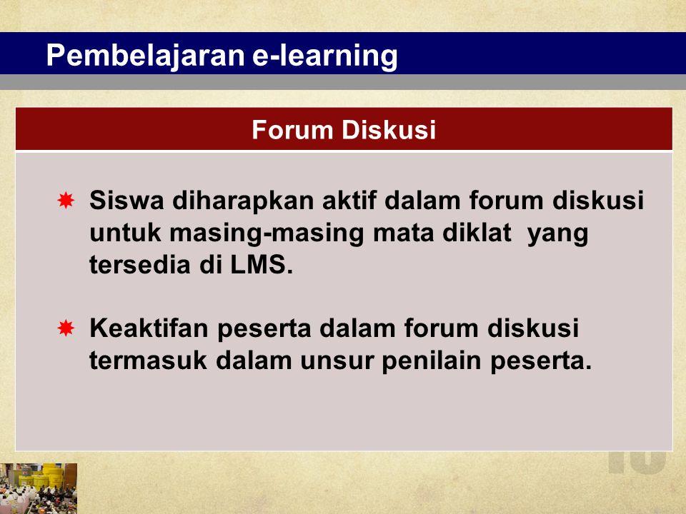 Pembelajaran e-learning Forum Diskusi  Siswa diharapkan aktif dalam forum diskusi untuk masing-masing mata diklat yang tersedia di LMS.  Keaktifan p