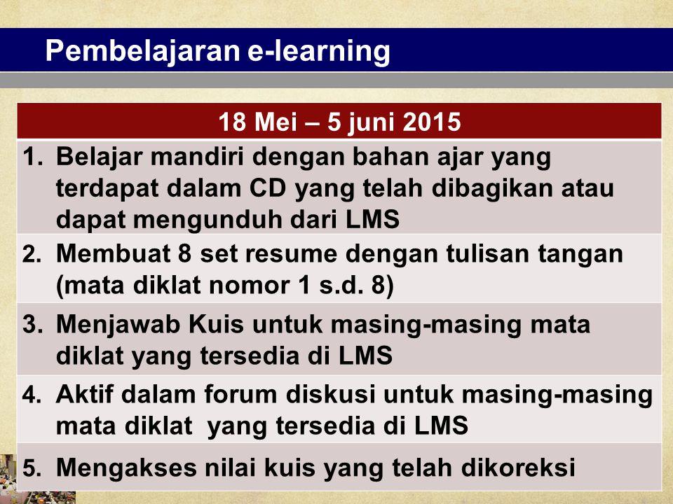 Pembelajaran e-learning 18 Mei – 5 juni 2015 1.Belajar mandiri dengan bahan ajar yang terdapat dalam CD yang telah dibagikan atau dapat mengunduh dari