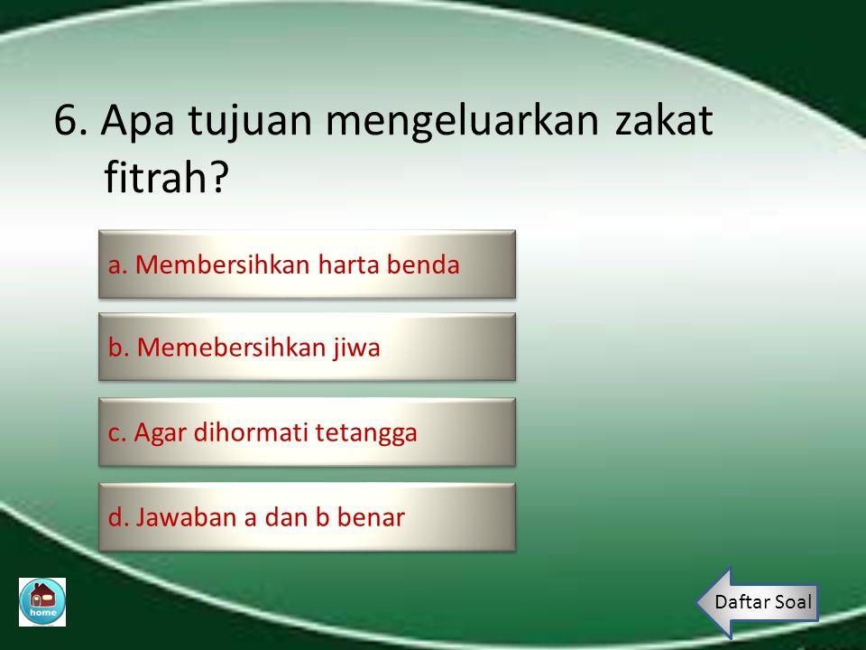 5.Apakah yang dimaksud dengan fakir. a.