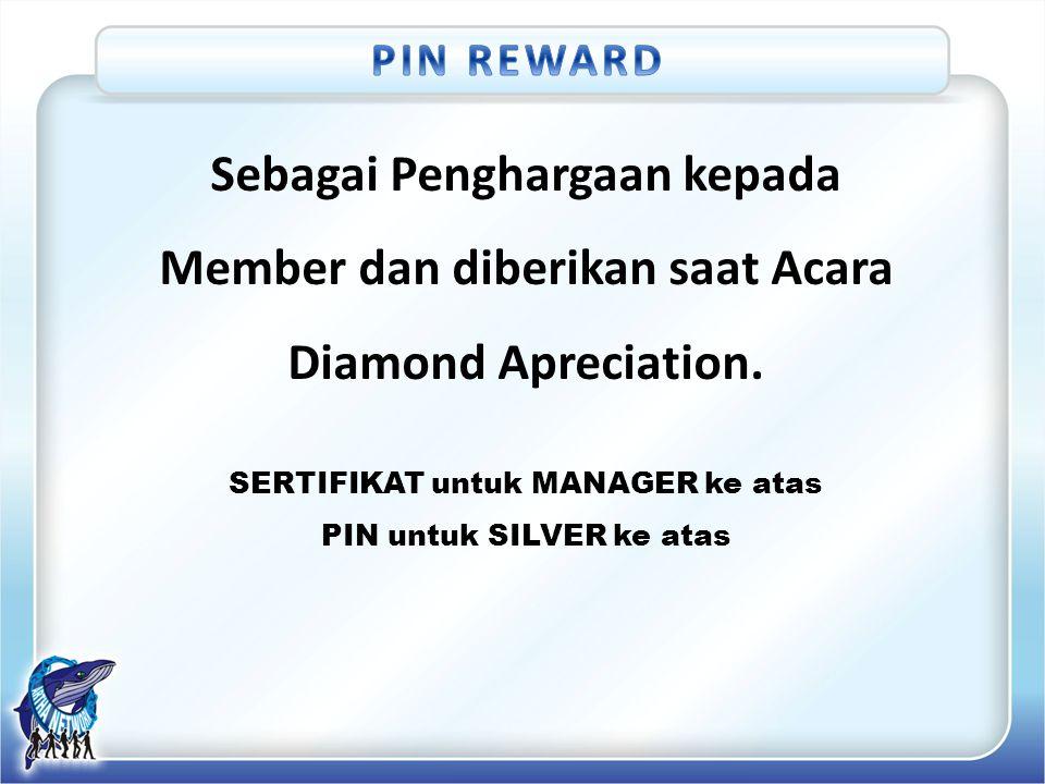 Sebagai Penghargaan kepada Member dan diberikan saat Acara Diamond Apreciation. SERTIFIKAT untuk MANAGER ke atas PIN untuk SILVER ke atas