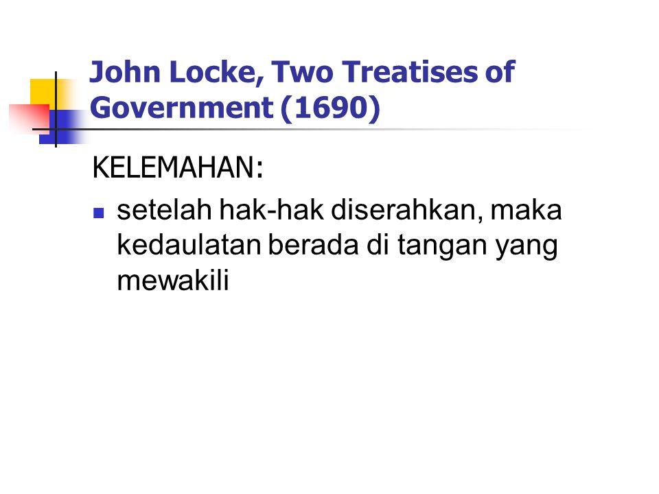 John Locke, Two Treatises of Government (1690) KELEMAHAN: setelah hak-hak diserahkan, maka kedaulatan berada di tangan yang mewakili