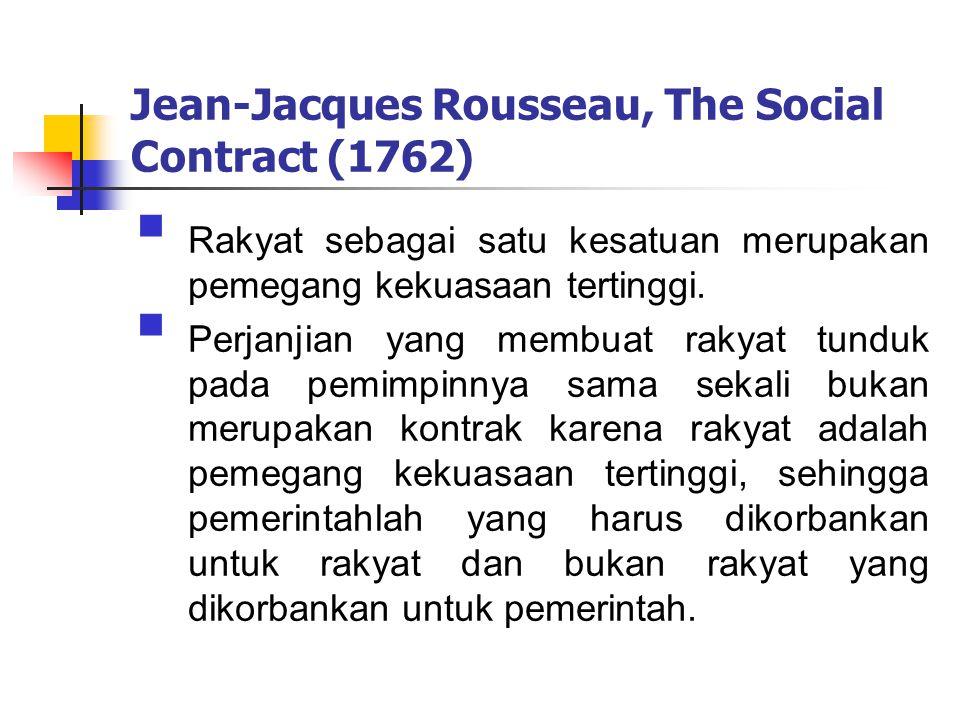 Jean-Jacques Rousseau, The Social Contract (1762)  Rakyat sebagai satu kesatuan merupakan pemegang kekuasaan tertinggi.