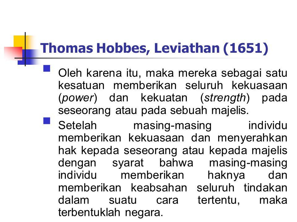 Thomas Hobbes, Leviathan (1651)  Oleh karena itu, maka mereka sebagai satu kesatuan memberikan seluruh kekuasaan (power) dan kekuatan (strength) pada seseorang atau pada sebuah majelis.