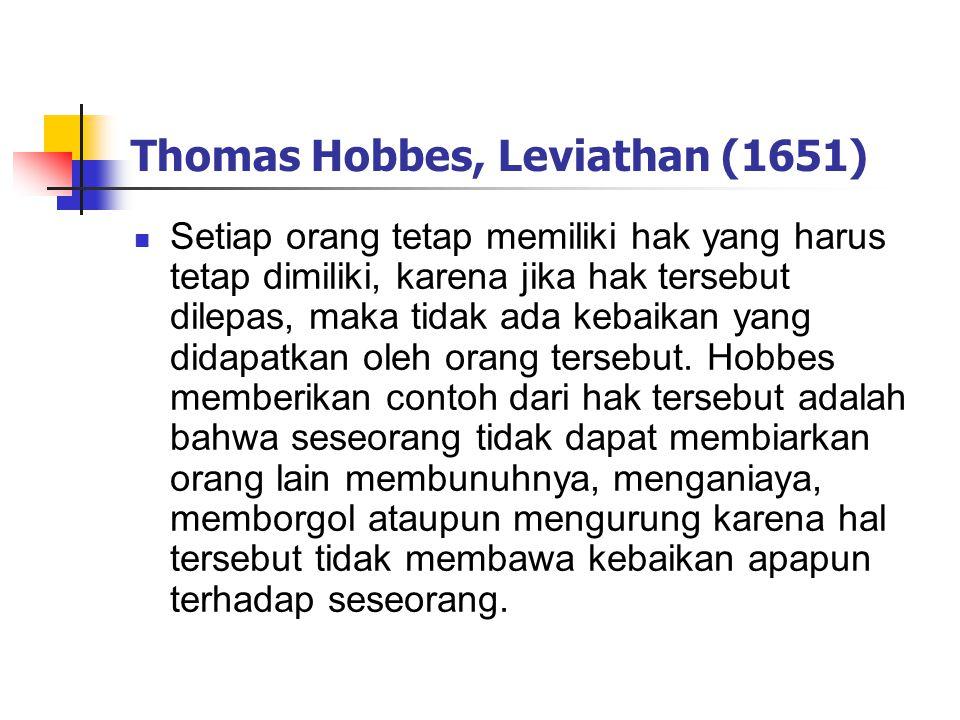 Thomas Hobbes, Leviathan (1651) Setiap orang tetap memiliki hak yang harus tetap dimiliki, karena jika hak tersebut dilepas, maka tidak ada kebaikan yang didapatkan oleh orang tersebut.