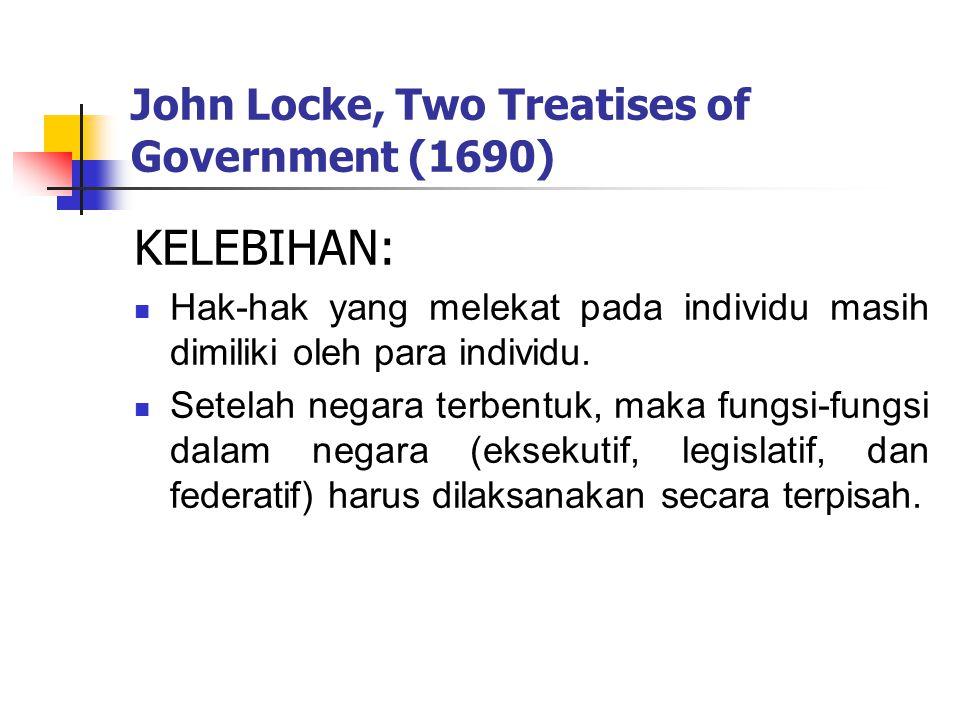 John Locke, Two Treatises of Government (1690) KELEBIHAN: Hak-hak yang melekat pada individu masih dimiliki oleh para individu.