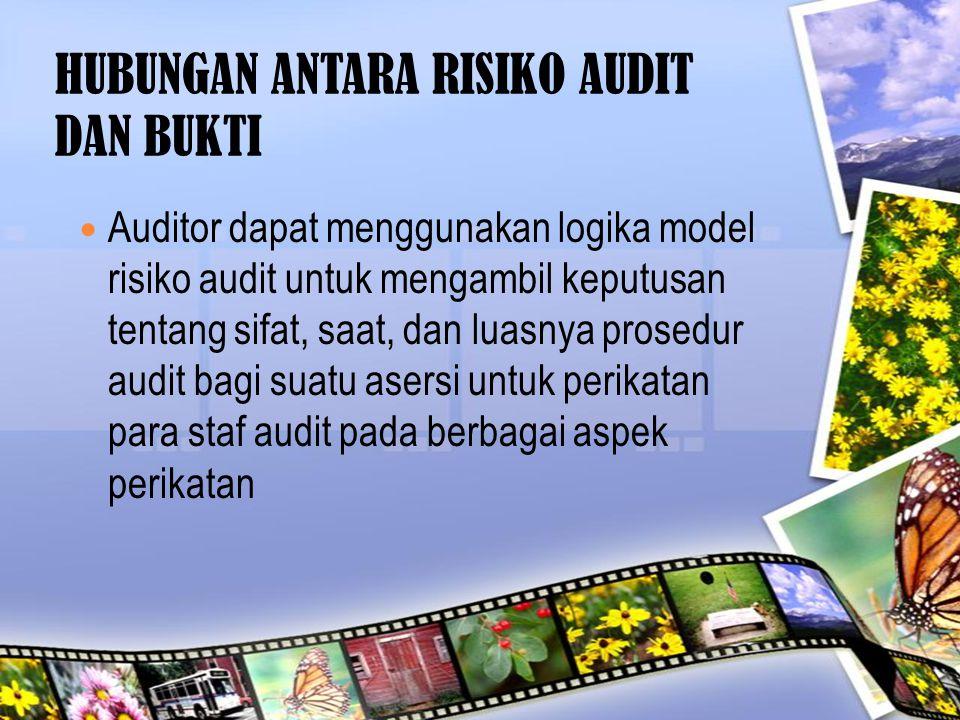 HUBUNGAN ANTARA RISIKO AUDIT DAN BUKTI Auditor dapat menggunakan logika model risiko audit untuk mengambil keputusan tentang sifat, saat, dan luasnya