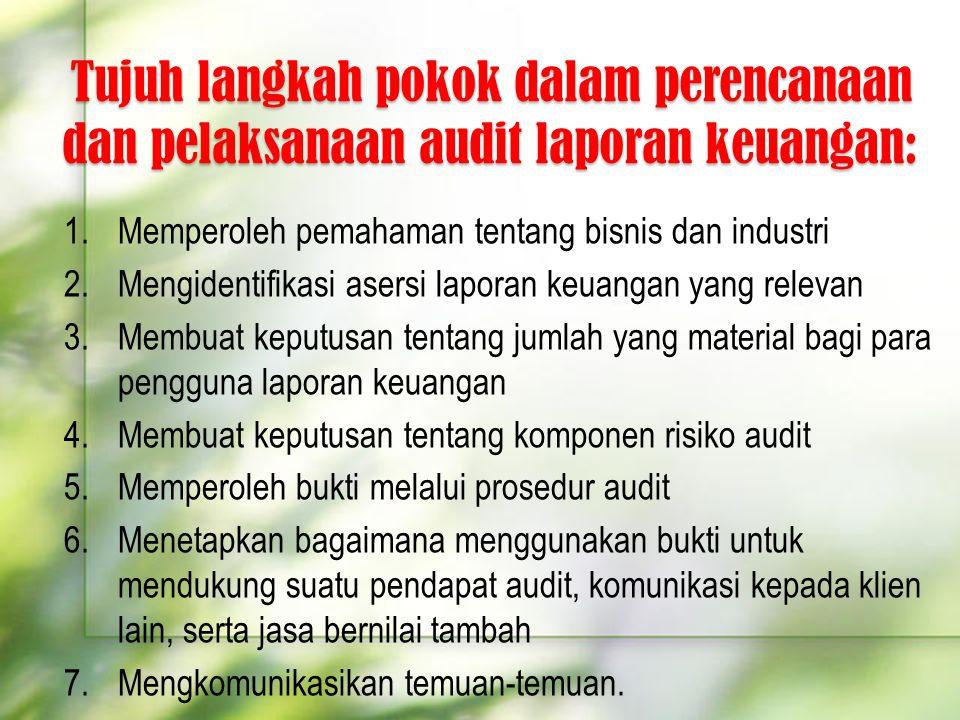 Tujuh langkah pokok dalam perencanaan dan pelaksanaan audit laporan keuangan: 1.Memperoleh pemahaman tentang bisnis dan industri 2.Mengidentifikasi as