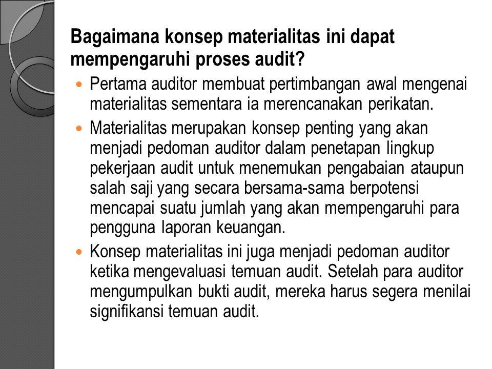 Bagaimana konsep materialitas ini dapat mempengaruhi proses audit? Pertama auditor membuat pertimbangan awal mengenai materialitas sementara ia merenc